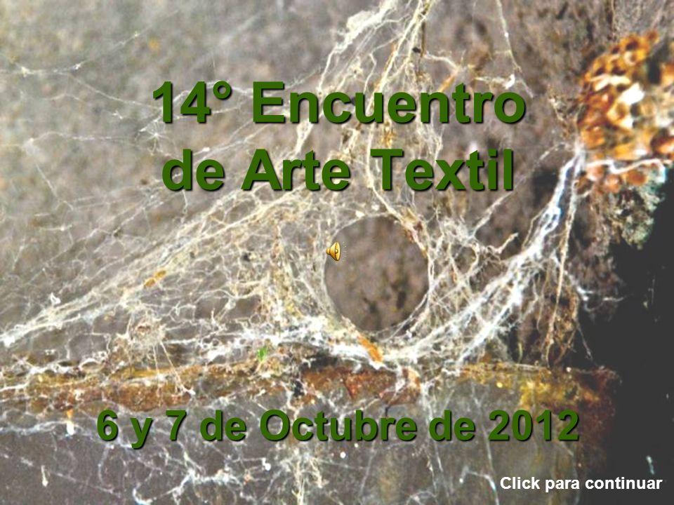 14° Encuentro de Arte Textil 6 y 7 de Octubre de 2012 Click para continuar