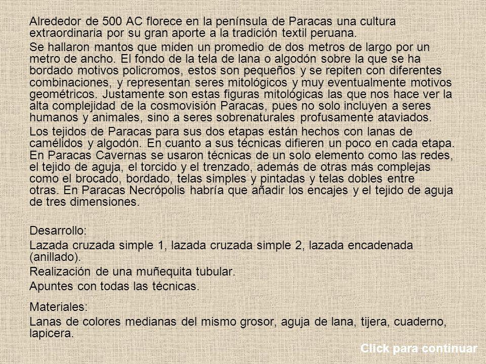 Alrededor de 500 AC florece en la península de Paracas una cultura extraordinaria por su gran aporte a la tradición textil peruana. Se hallaron mantos