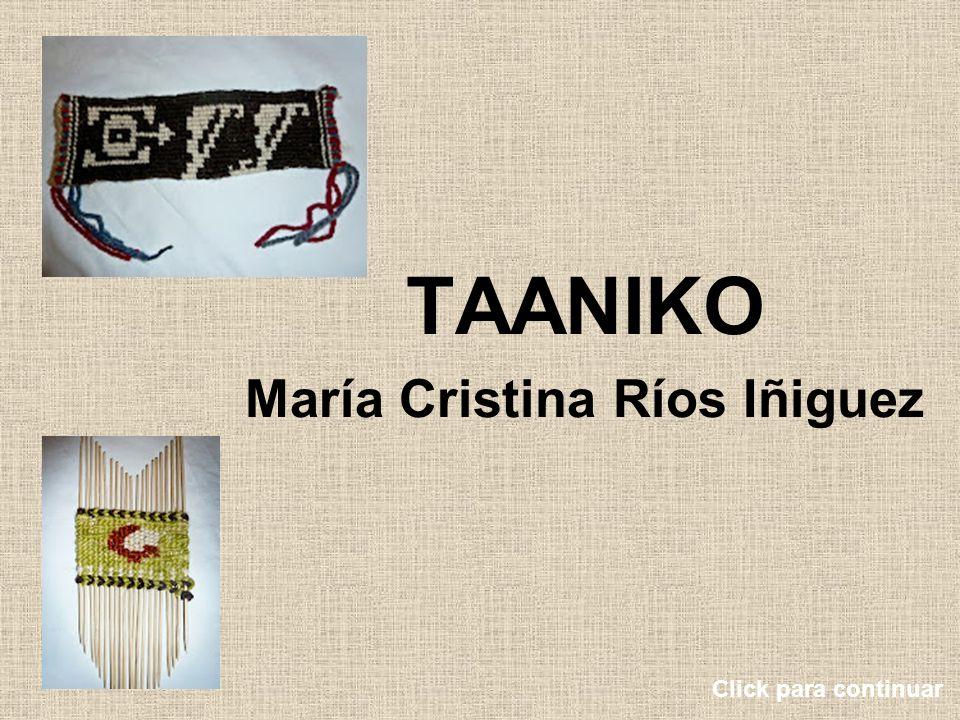 TAANIKO María Cristina Ríos Iñiguez Click para continuar