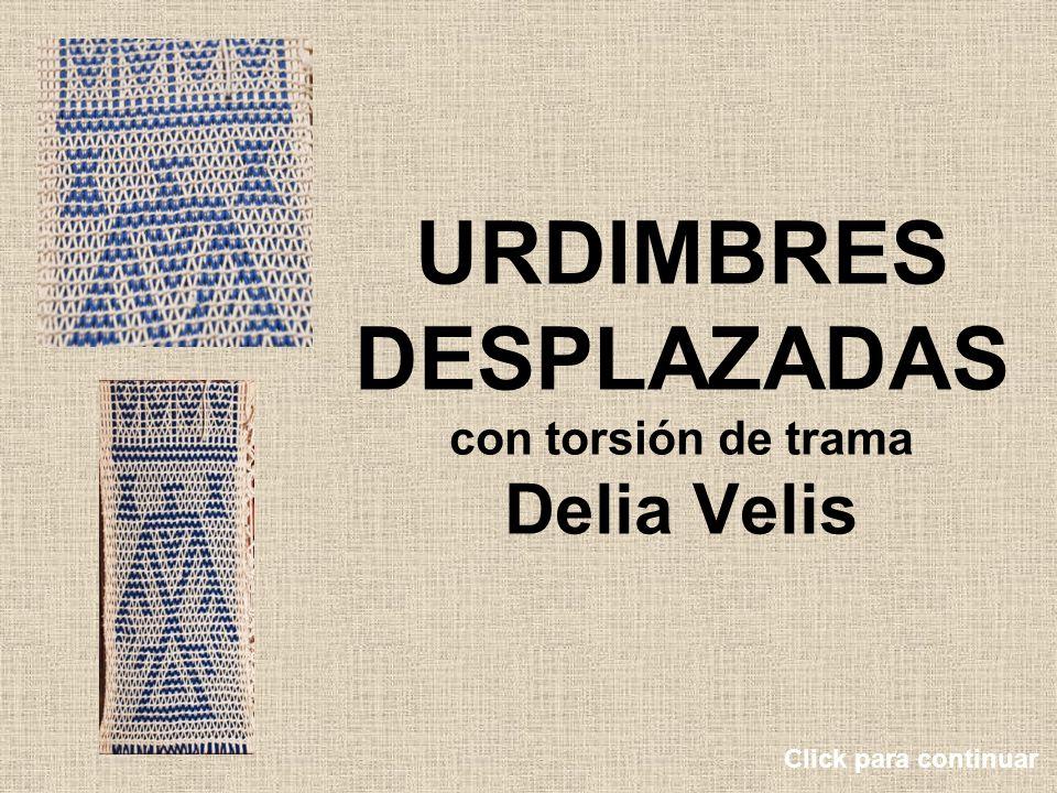 URDIMBRES DESPLAZADAS con torsión de trama Delia Velis Click para continuar