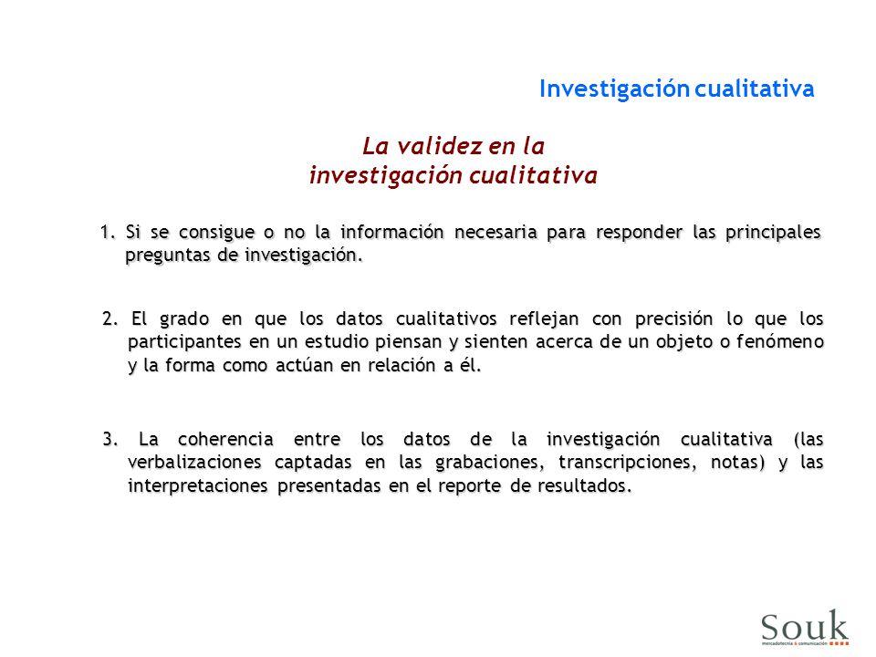 Investigación cualitativa La validez en la investigación cualitativa 1. Si se consigue o no la información necesaria para responder las principales pr