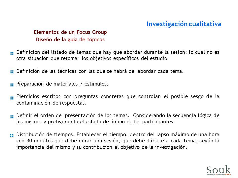 Elementos de un Focus Group Diseño de la guía de tópicos Definición del listado de temas que hay que abordar durante la sesión; lo cual no es otra situación que retomar los objetivos específicos del estudio.