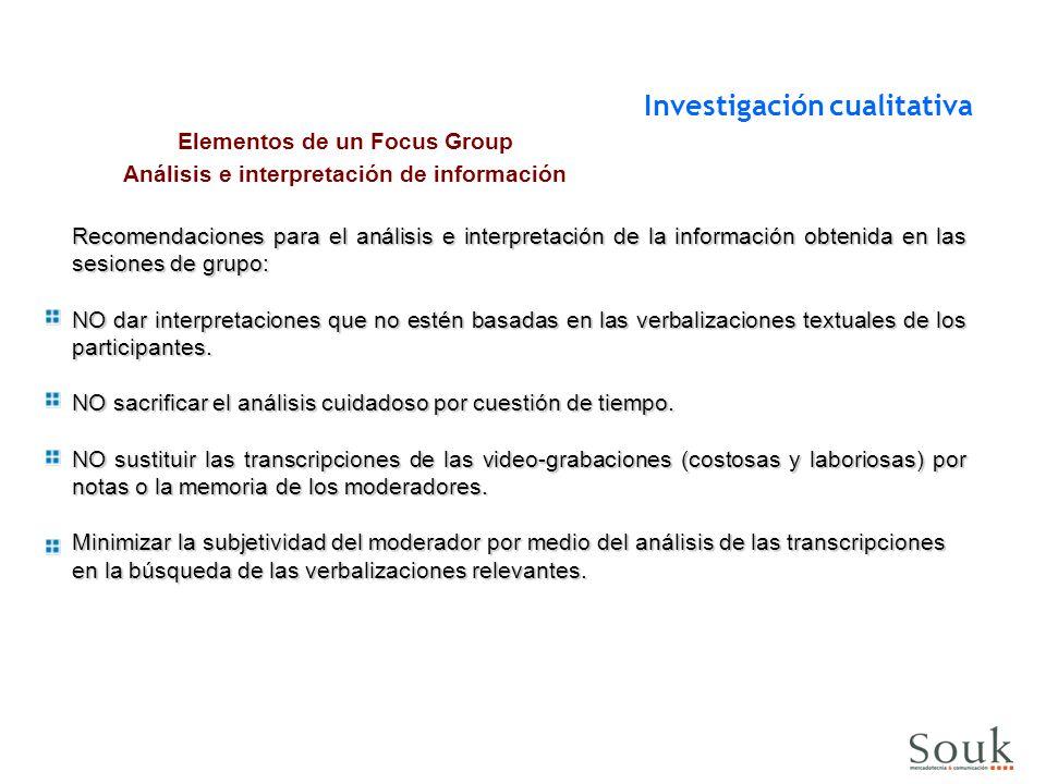 Recomendaciones para el análisis e interpretación de la información obtenida en las sesiones de grupo: NO dar interpretaciones que no estén basadas en