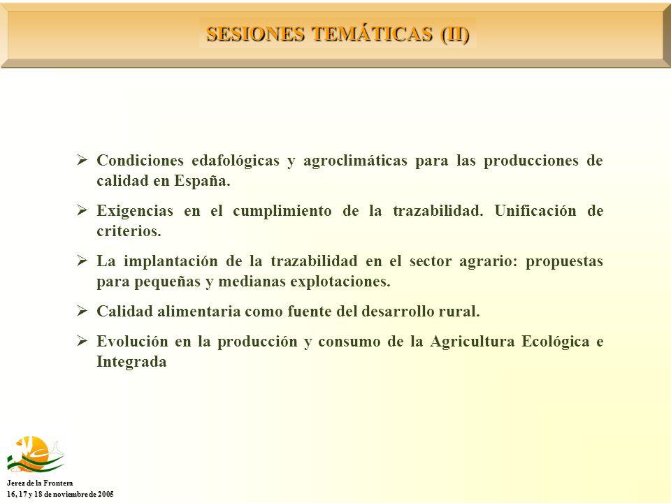 SESIONES TEMÁTICAS (II) Jerez de la Frontera 16, 17 y 18 de noviembre de 2005 Condiciones edafológicas y agroclimáticas para las producciones de calidad en España.