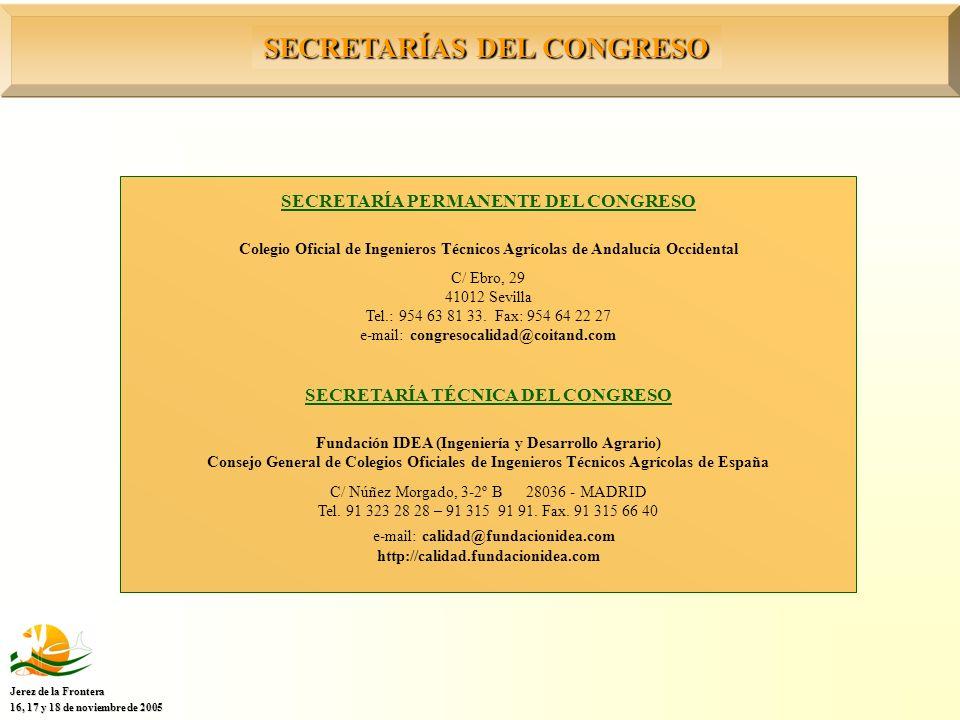 SECRETARÍAS DEL CONGRESO Jerez de la Frontera 16, 17 y 18 de noviembre de 2005 SECRETARÍA PERMANENTE DEL CONGRESO Colegio Oficial de Ingenieros Técnicos Agrícolas de Andalucía Occidental C/ Ebro, 29 41012 Sevilla Tel.: 954 63 81 33.