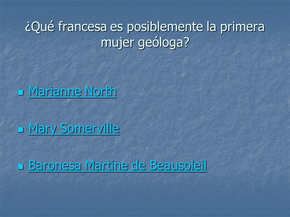 ¿Qué francesa es posiblemente la primera mujer geóloga? Marianne North Marianne North Marianne North Marianne North Mary Somerville Mary Somerville Ma