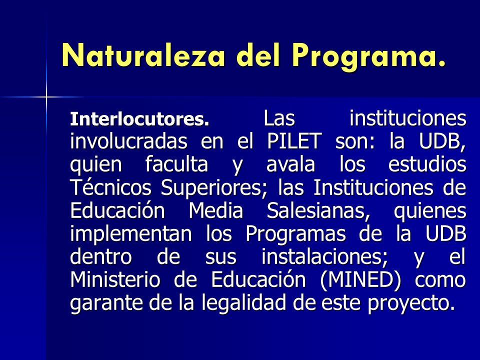 Naturaleza del Programa. Interlocutores. Las instituciones involucradas en el PILET son: la UDB, quien faculta y avala los estudios Técnicos Superiore