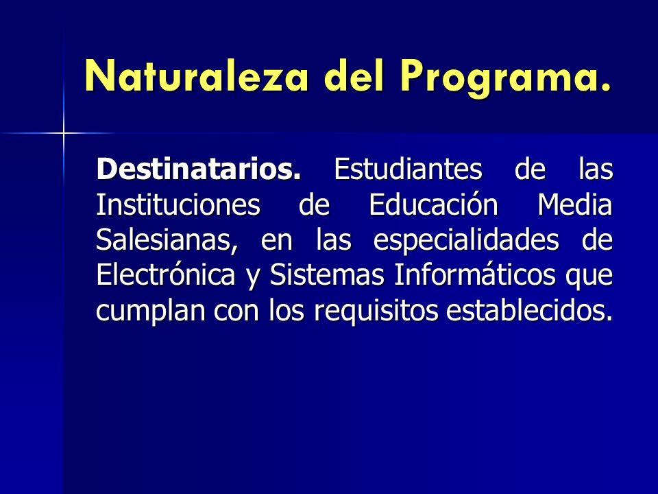 Naturaleza del Programa. Destinatarios. Estudiantes de las Instituciones de Educación Media Salesianas, en las especialidades de Electrónica y Sistema