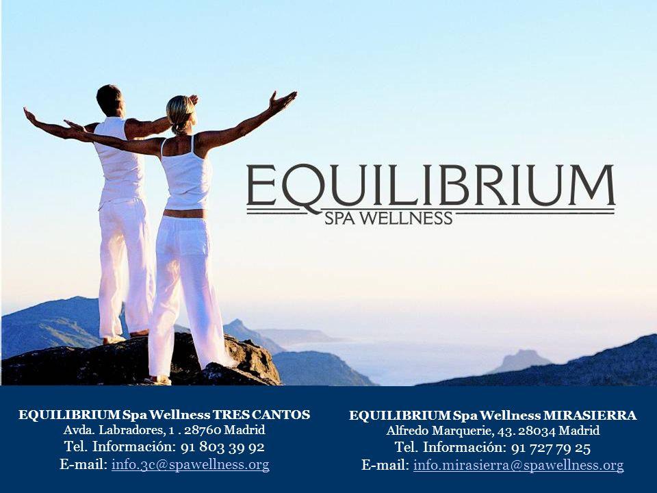 EQUILIBRIUM Spa Wellness MIRASIERRA Alfredo Marquerie, 43. 28034 Madrid Tel. Información: 91 727 79 25 E-mail: info.mirasierra@spawellness.orginfo.mir