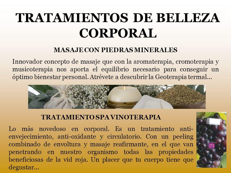 TRATAMIENTOS DE BELLEZA CORPORAL MASAJE CON PIEDRAS MINERALES Innovador concepto de masaje que con la aromaterapia, cromoterapia y musicoterapia nos a