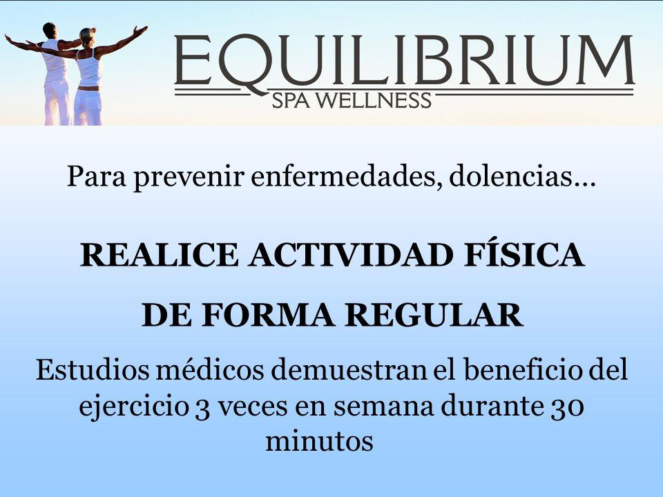 Para prevenir enfermedades, dolencias… REALICE ACTIVIDAD FÍSICA DE FORMA REGULAR Estudios médicos demuestran el beneficio del ejercicio 3 veces en sem