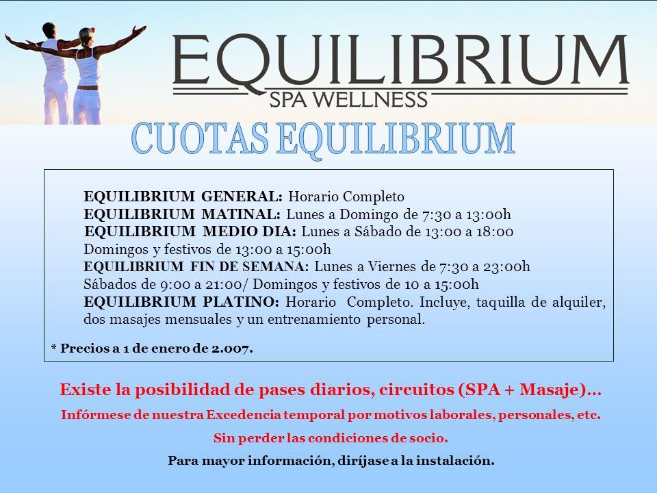 EQUILIBRIUM GENERAL: Horario Completo EQUILIBRIUM MATINAL: Lunes a Domingo de 7:30 a 13:00h EQUILIBRIUM MEDIO DIA: Lunes a Sábado de 13:00 a 18:00 Dom