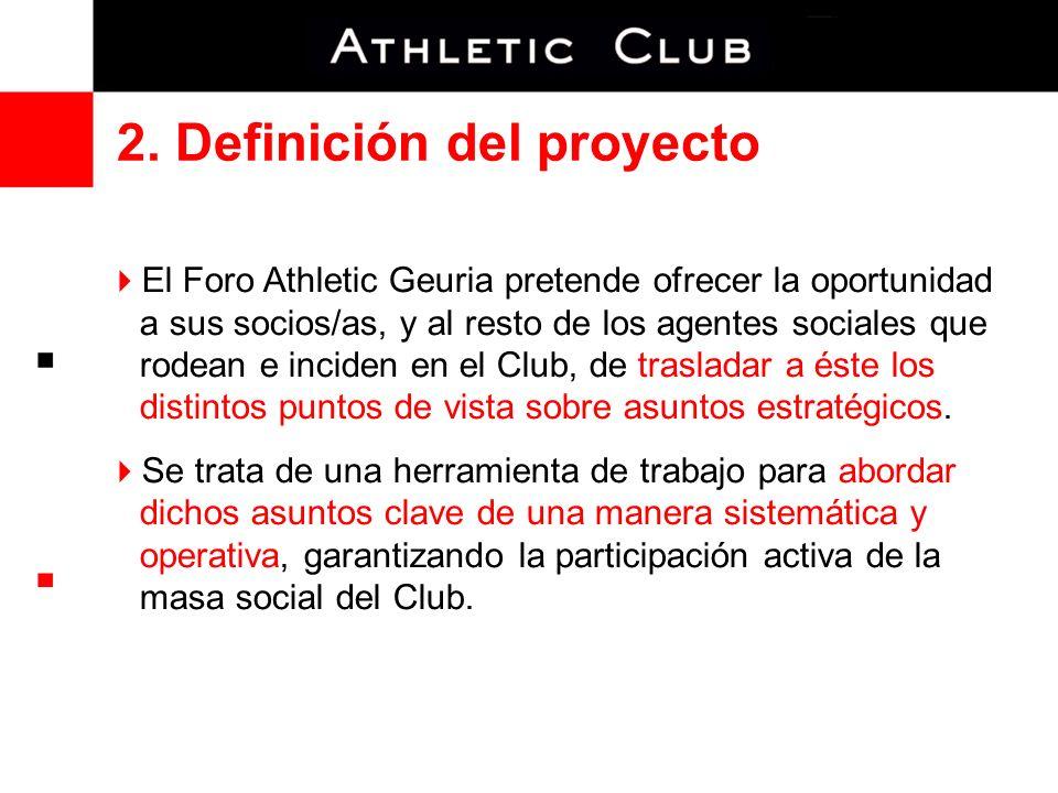 2. Definición del proyecto El Foro Athletic Geuria pretende ofrecer la oportunidad a sus socios/as, y al resto de los agentes sociales que rodean e in