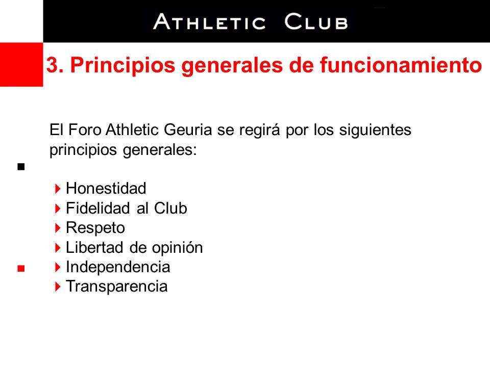 3. Principios generales de funcionamiento El Foro Athletic Geuria se regirá por los siguientes principios generales: Honestidad Fidelidad al Club Resp