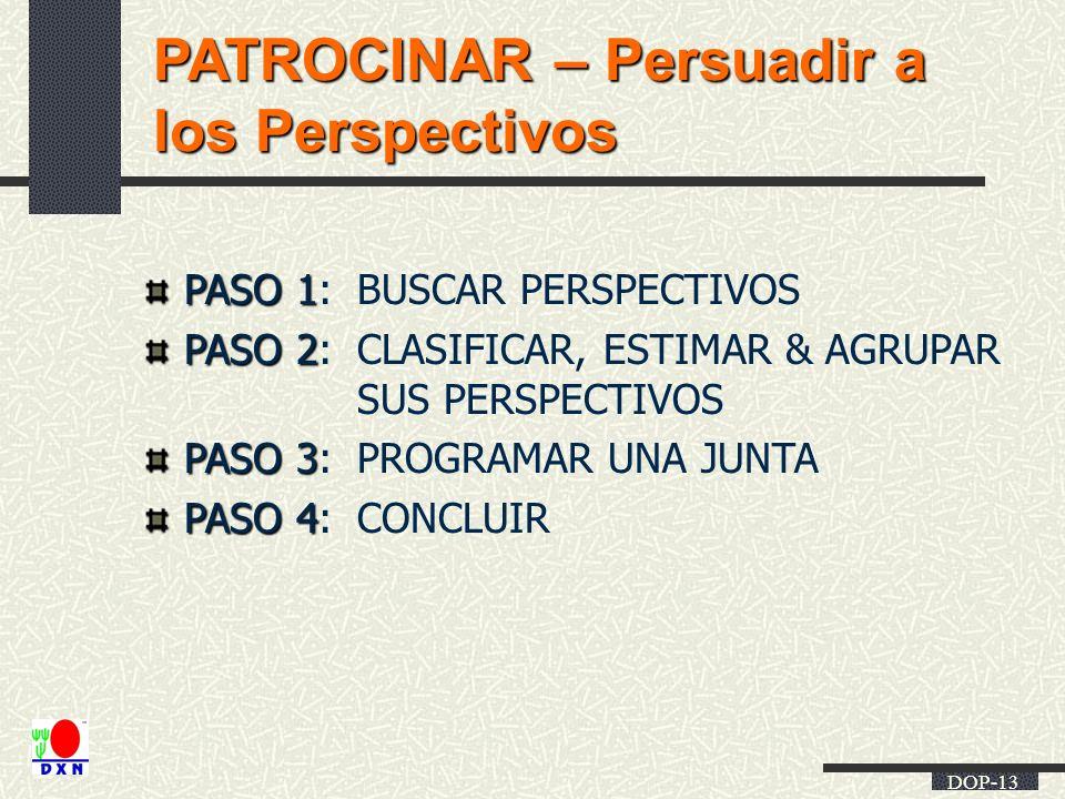 DOP-13 PATROCINAR – Persuadir a los Perspectivos PASO 1 PASO 1:BUSCAR PERSPECTIVOS PASO 2 PASO 2:CLASIFICAR, ESTIMAR & AGRUPAR SUS PERSPECTIVOS PASO 3