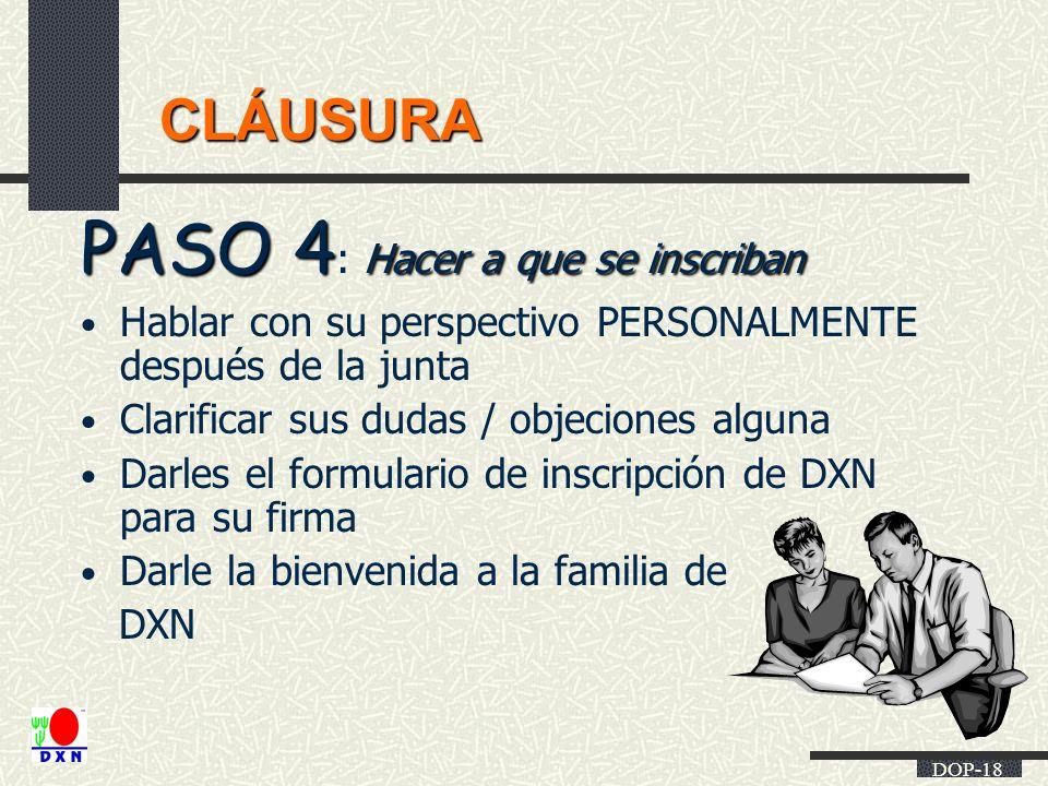 DOP-18 CLÁUSURA PASO 4 Hacer a que se inscriban PASO 4 : Hacer a que se inscriban Hablar con su perspectivo PERSONALMENTE después de la junta Clarific