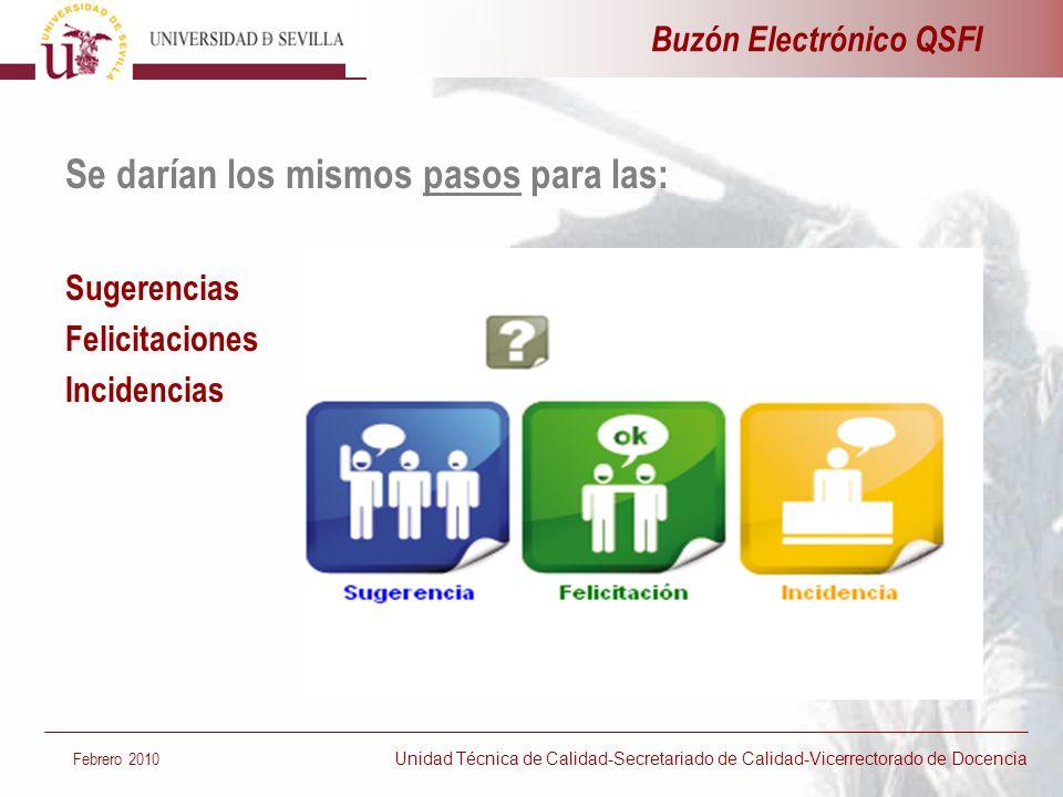 Se darían los mismos pasos para las: Sugerencias Felicitaciones Incidencias Buzón Electrónico QSFI Febrero 2010 Unidad Técnica de Calidad-Secretariado
