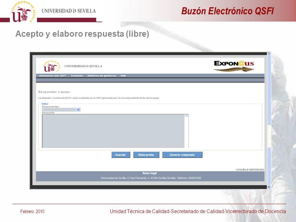 Buzón Electrónico QSFI Febrero 2010 Unidad Técnica de Calidad-Secretariado de Calidad-Vicerrectorado de Docencia Acepto y elaboro respuesta (libre)