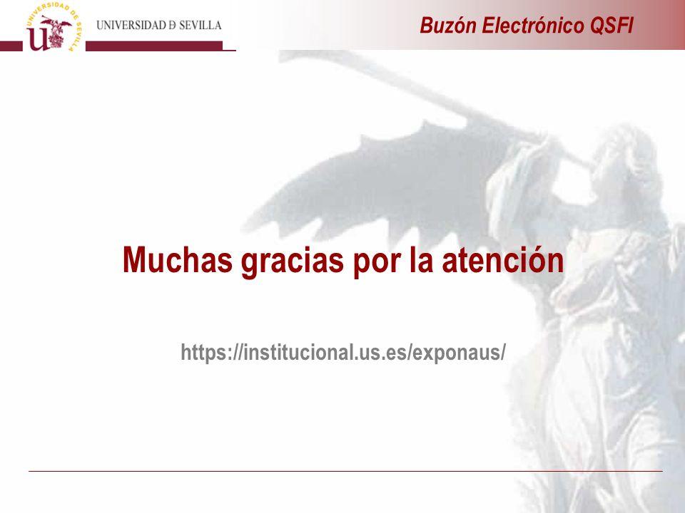 Buzón Electrónico QSFI Muchas gracias por la atención https://institucional.us.es/exponaus/