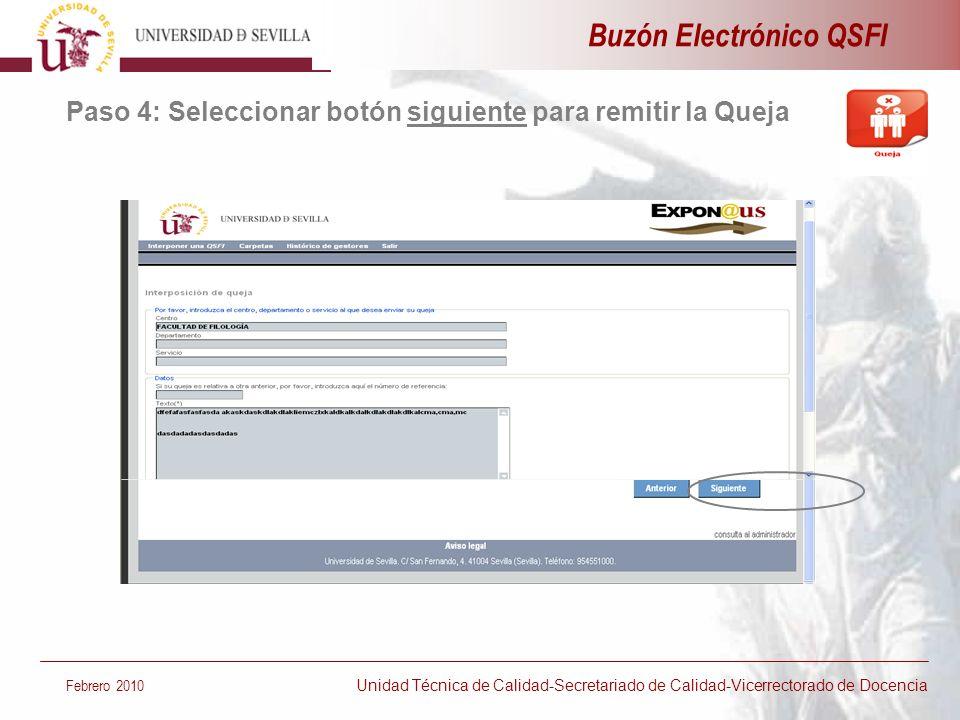 Buzón Electrónico QSFI Paso 4: Seleccionar botón siguiente para remitir la Queja Febrero 2010 Unidad Técnica de Calidad-Secretariado de Calidad-Vicerr