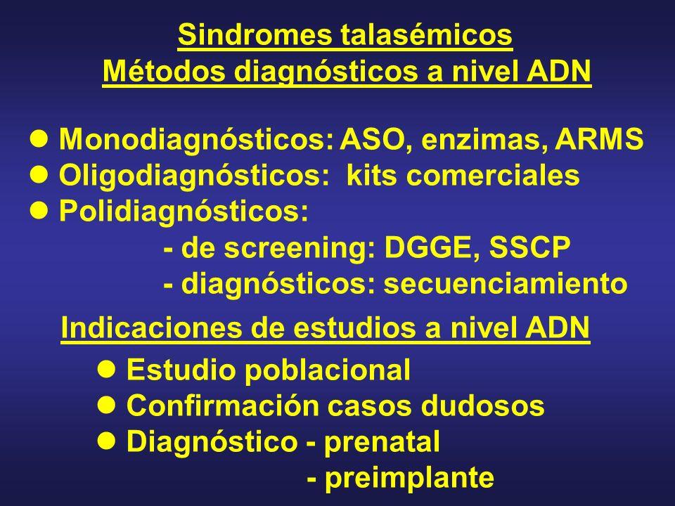 Sindromes talasémicos Métodos diagnósticos a nivel ADN Monodiagnósticos: ASO, enzimas, ARMS Oligodiagnósticos: kits comerciales Polidiagnósticos: - de