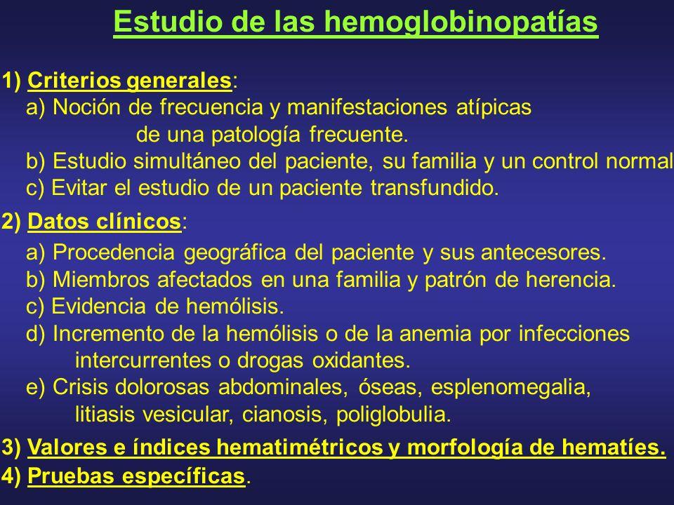 Estudio de las hemoglobinopatías 1) Criterios generales: a) Noción de frecuencia y manifestaciones atípicas de una patología frecuente. b) Estudio sim