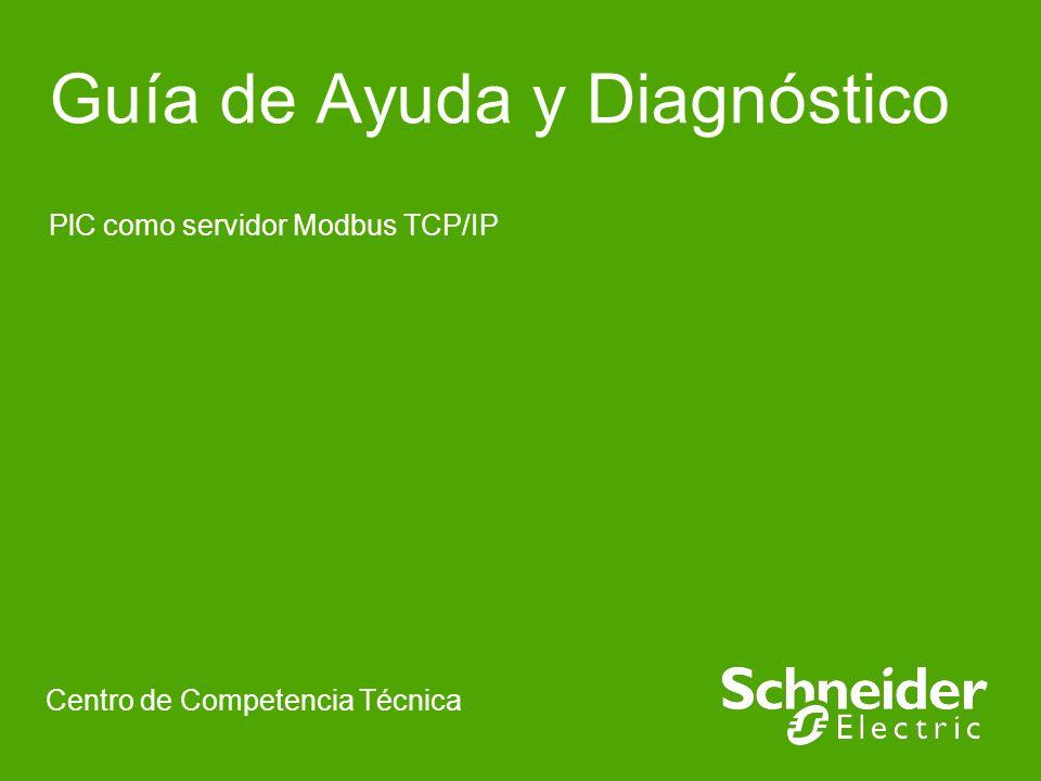 Guía de Ayuda y Diagnóstico PlC como servidor Modbus TCP/IP Centro de Competencia Técnica
