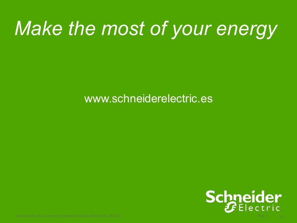 Schneider Electric 15 - Centro Competencia Técnica- Pere Sole – 06.2008Rev. 2 Make the most of your energy www.schneiderelectric.es