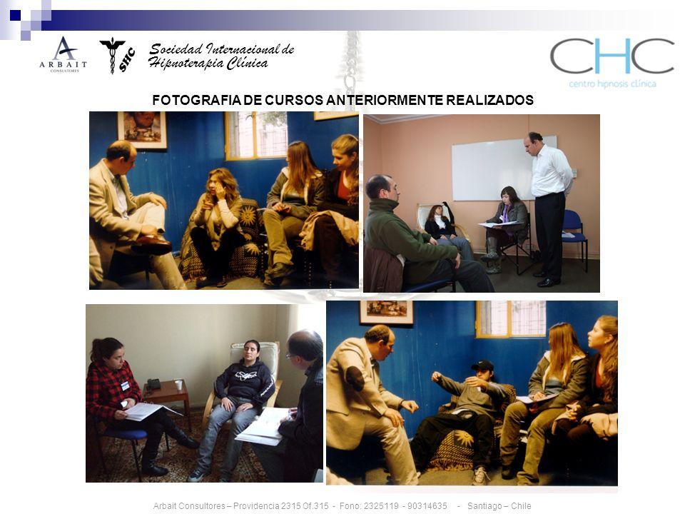 Sociedad Internacional de Hipnoterapia Clínica FOTOGRAFIA DE CURSOS ANTERIORMENTE REALIZADOS Arbait Consultores – Providencia 2315 Of.315 - Fono: 2325119 - 90314635 - Santiago – Chile