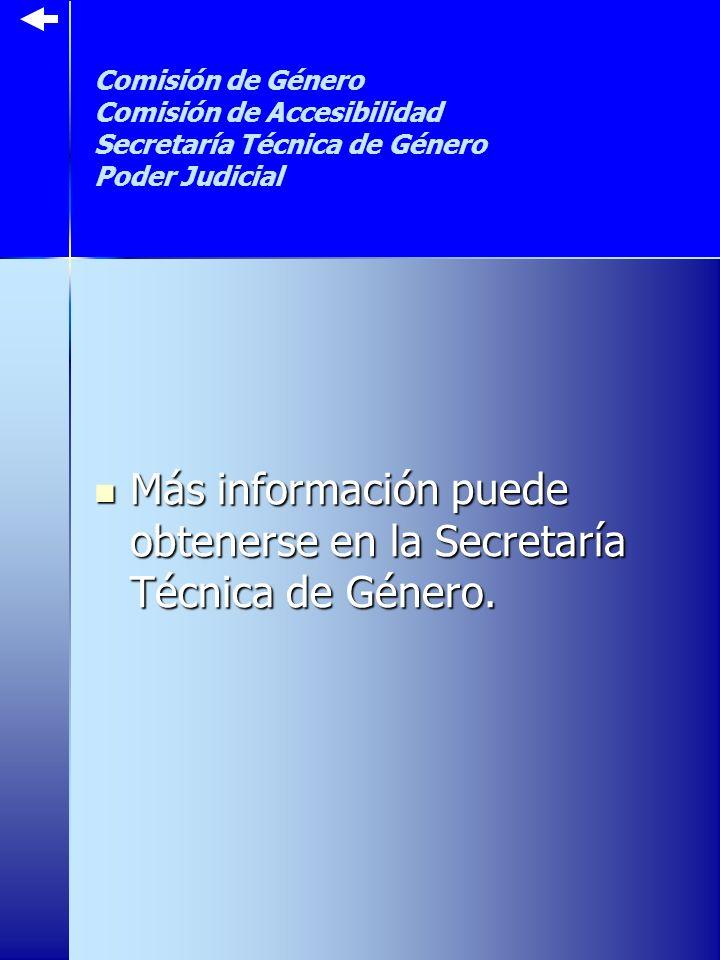 Comisión de Género Comisión de Accesibilidad Secretaría Técnica de Género Poder Judicial Más información puede obtenerse en la Secretaría Técnica de Género.