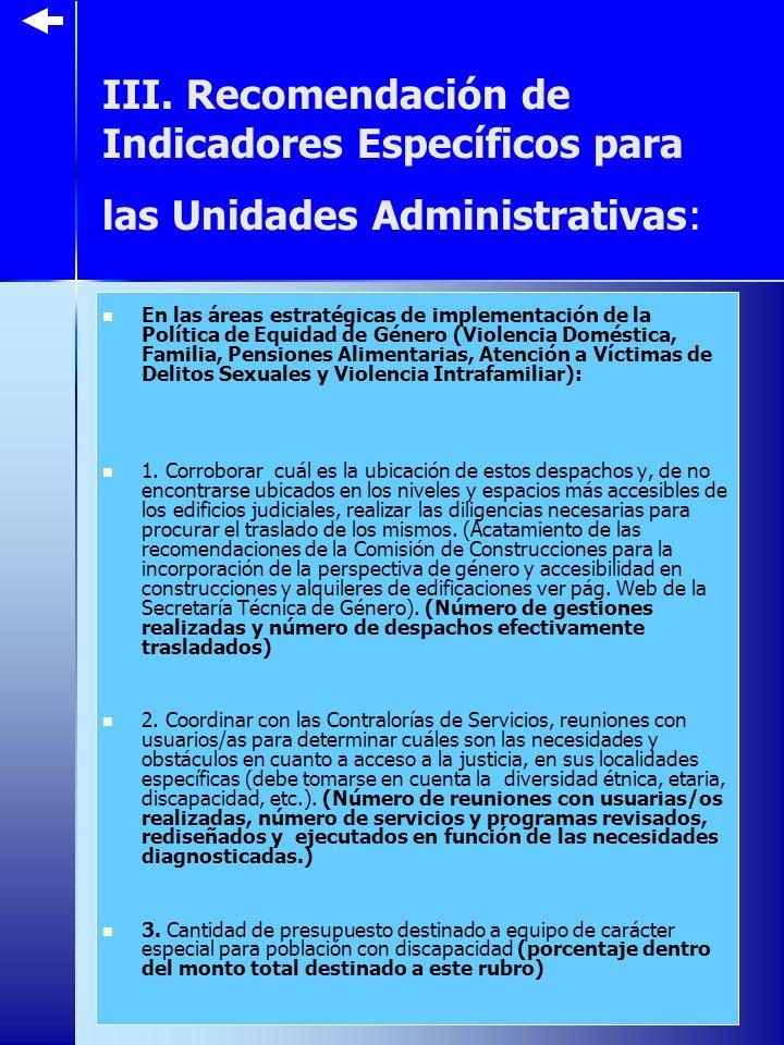 III. Recomendación de Indicadores Específicos para las Unidades Administrativas: En las áreas estratégicas de implementación de la Política de Equidad