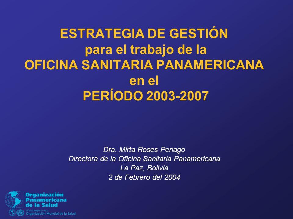 ESTRATEGIA DE GESTIÓN para el trabajo de la OFICINA SANITARIA PANAMERICANA en el PERÍODO 2003-2007 Dra.
