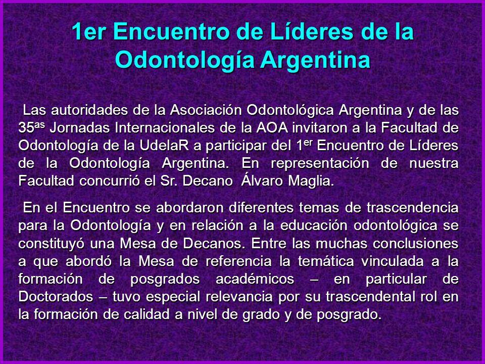 1er Encuentro de Líderes de la Odontología Argentina Las autoridades de la Asociación Odontológica Argentina y de las 35 as Jornadas Internacionales de la AOA invitaron a la Facultad de Odontología de la UdelaR a participar del 1 er Encuentro de Líderes de la Odontología Argentina.