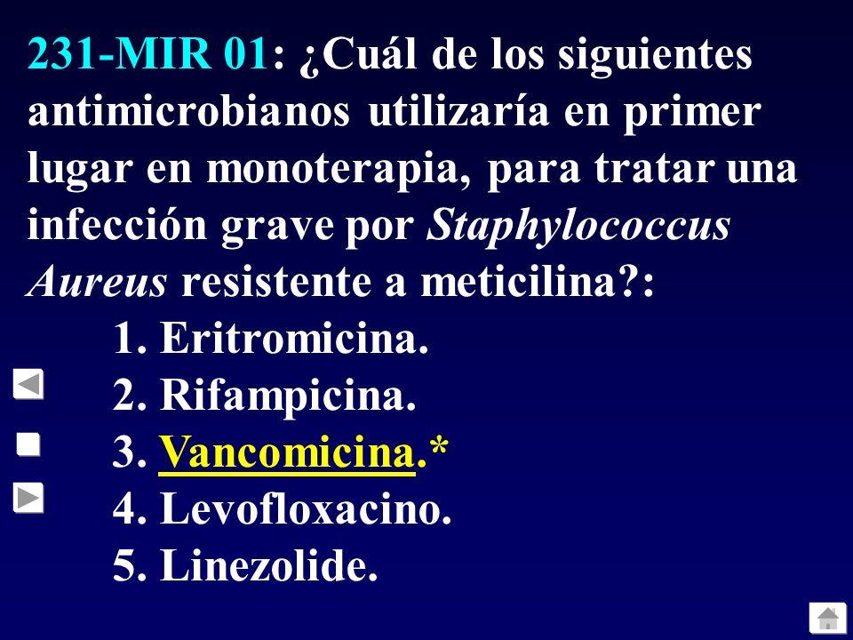 231-MIR 01: ¿Cuál de los siguientes antimicrobianos utilizaría en primer lugar en monoterapia, para tratar una infección grave por Staphylococcus Aure