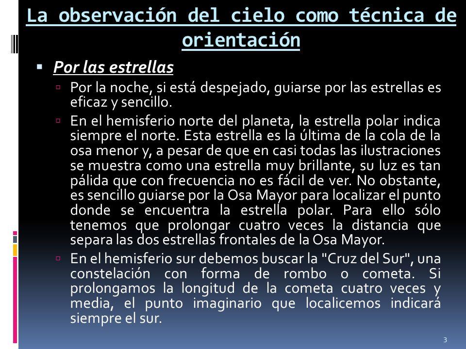 La observación del cielo como técnica de orientación Por las estrellas Por la noche, si está despejado, guiarse por las estrellas es eficaz y sencillo