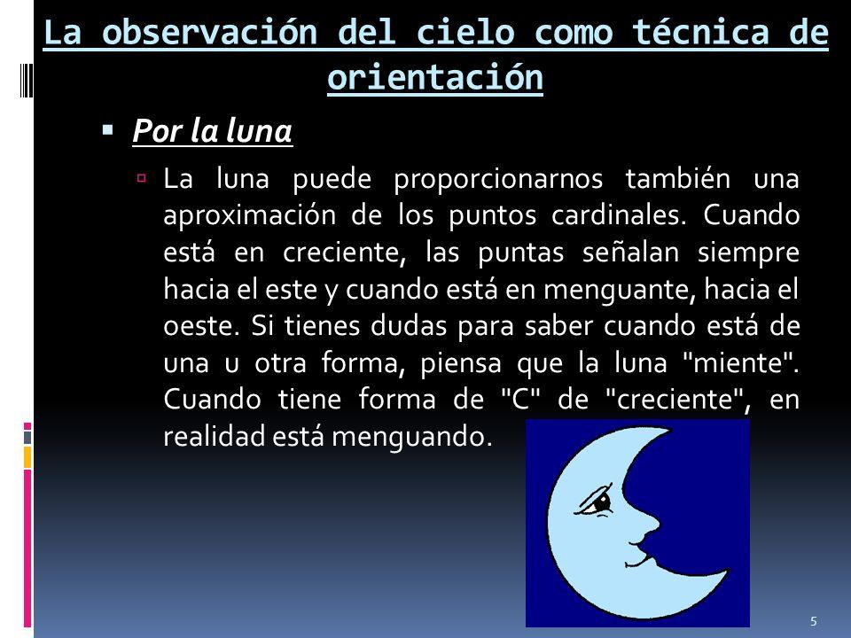 La observación del cielo como técnica de orientación Por la luna La luna puede proporcionarnos también una aproximación de los puntos cardinales. Cuan