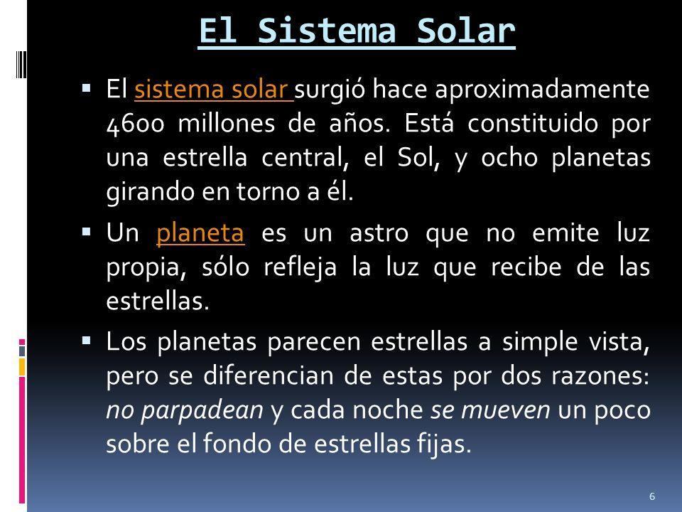 El Sistema Solar El sistema solar surgió hace aproximadamente 4600 millones de años. Está constituido por una estrella central, el Sol, y ocho planeta