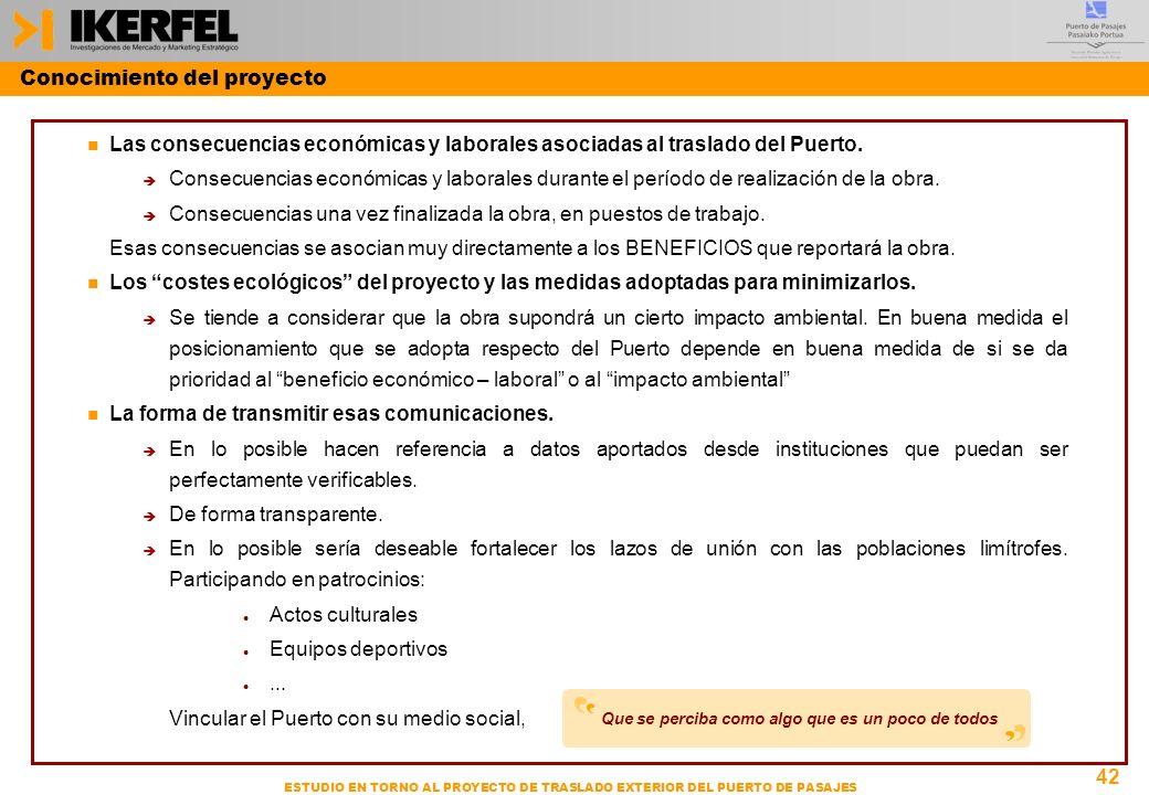 42 ESTUDIO EN TORNO AL PROYECTO DE TRASLADO EXTERIOR DEL PUERTO DE PASAJES Conocimiento del proyecto n Las consecuencias económicas y laborales asociadas al traslado del Puerto.