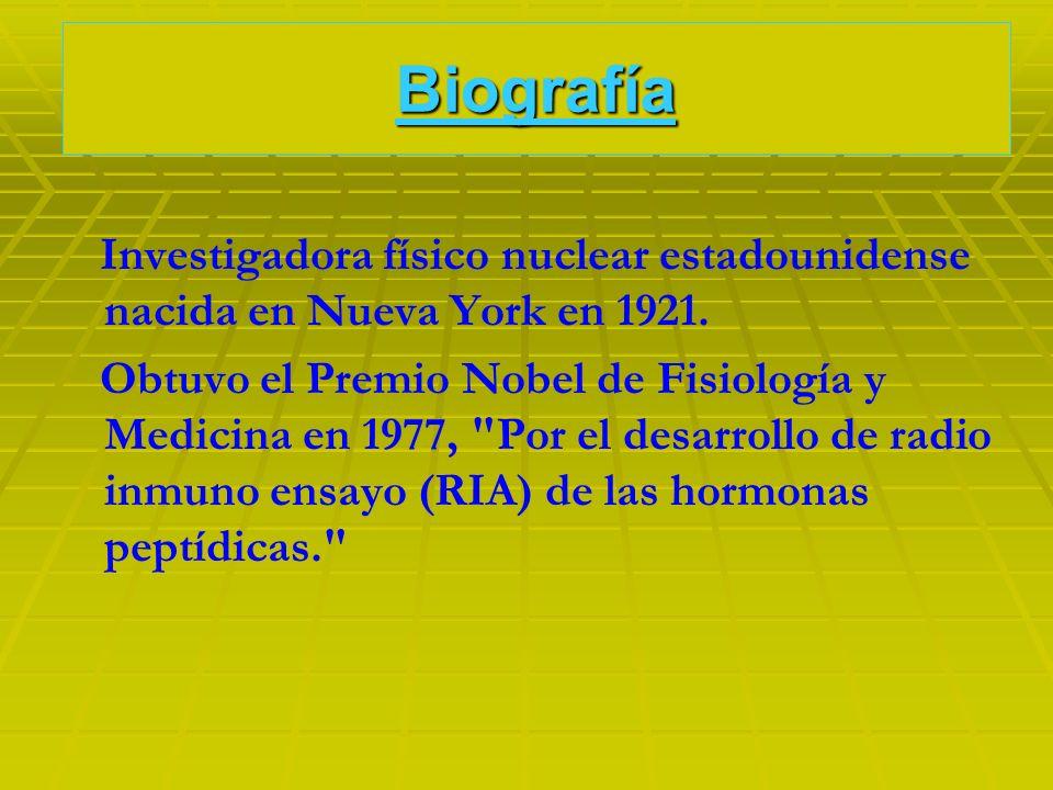 Biografía Investigadora físico nuclear estadounidense nacida en Nueva York en 1921. Obtuvo el Premio Nobel de Fisiología y Medicina en 1977,