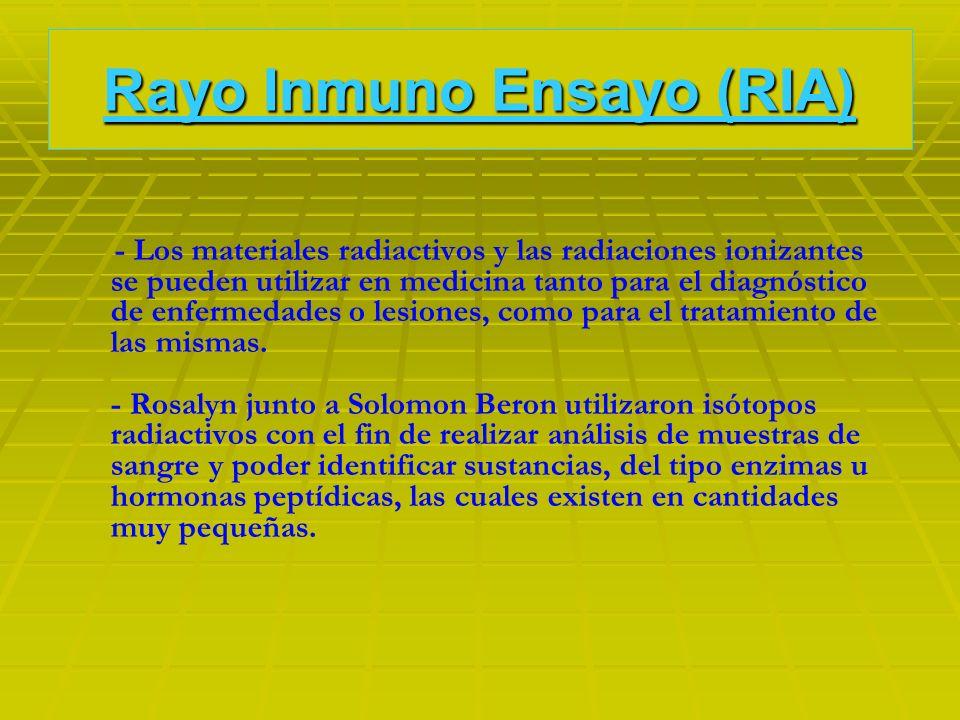 Rayo Inmuno Ensayo (RIA) - Los materiales radiactivos y las radiaciones ionizantes se pueden utilizar en medicina tanto para el diagnóstico de enferme
