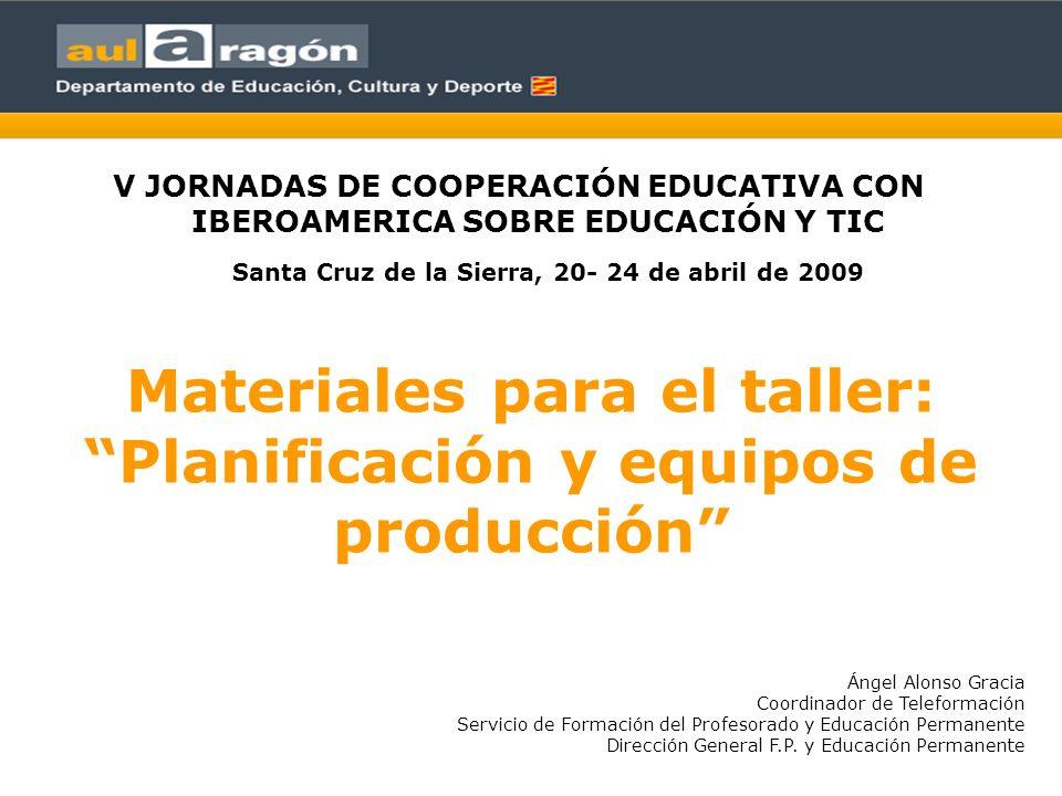 Materiales para el taller: Planificación y equipos de producción V JORNADAS DE COOPERACIÓN EDUCATIVA CON IBEROAMERICA SOBRE EDUCACIÓN Y TIC Santa Cruz