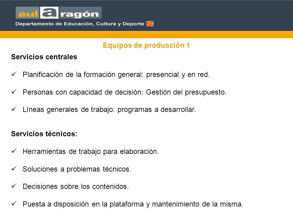 Equipos de producción 1 Servicios centrales Planificación de la formación general: presencial y en red. Personas con capacidad de decisión: Gestión de