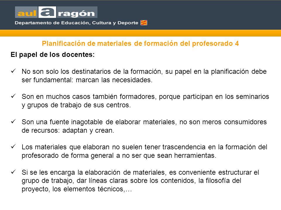 Planificación de materiales de formación del profesorado 4 El papel de los docentes: No son solo los destinatarios de la formación, su papel en la pla