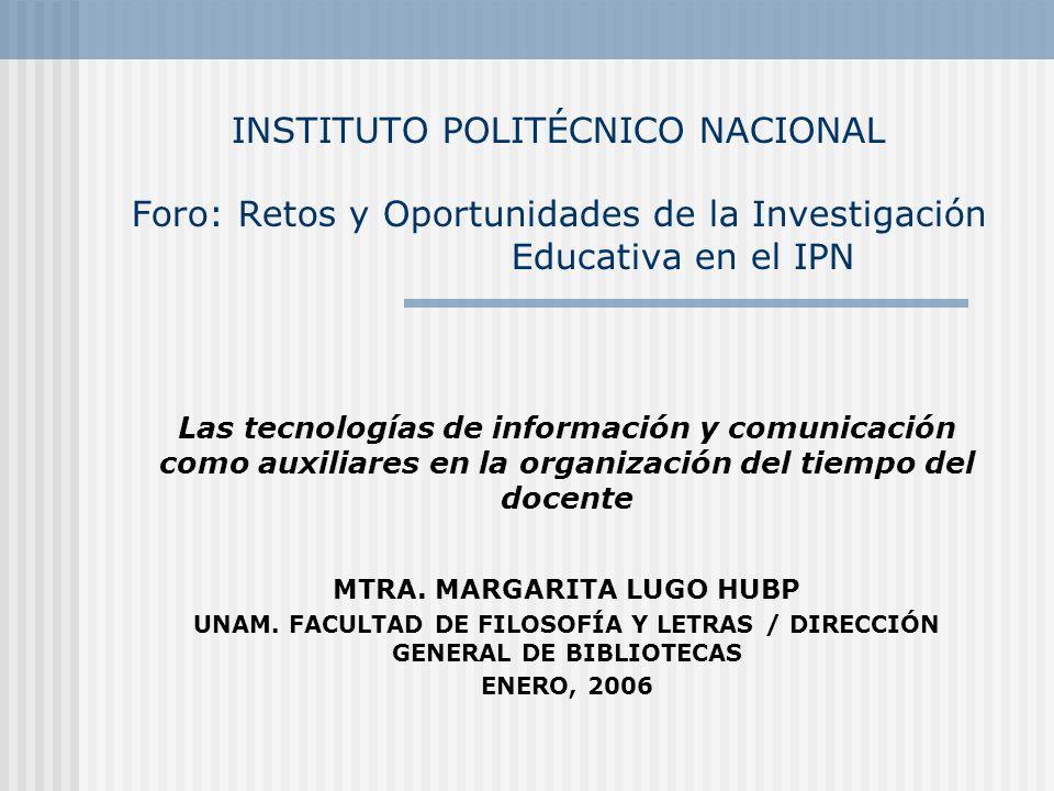 INSTITUTO POLITÉCNICO NACIONAL Foro: Retos y Oportunidades de la Investigación Educativa en el IPN Las tecnologías de información y comunicación como