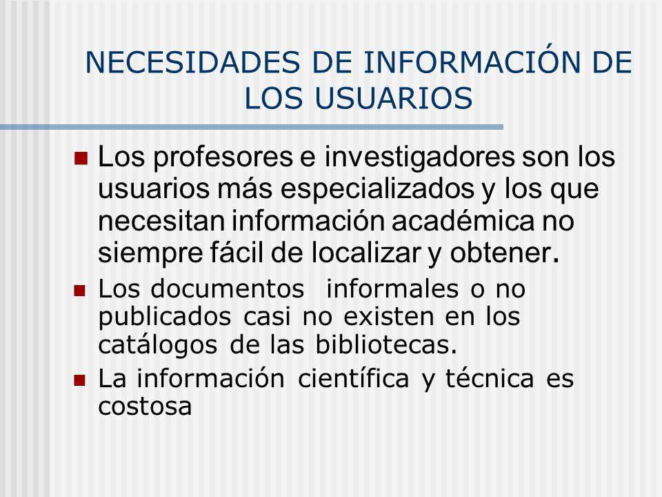 NECESIDADES DE INFORMACIÓN DE LOS USUARIOS Los profesores e investigadores son los usuarios más especializados y los que necesitan información académi