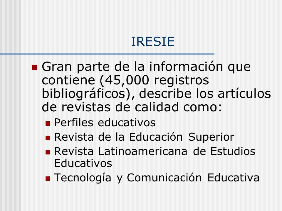 IRESIE Gran parte de la información que contiene (45,000 registros bibliográficos), describe los artículos de revistas de calidad como: Perfiles educa