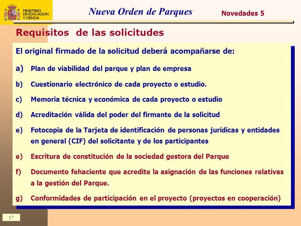 17 Nueva Orden de Parques Requisitos de las solicitudes El original firmado de la solicitud deberá acompañarse de: a) Plan de viabilidad del parque y