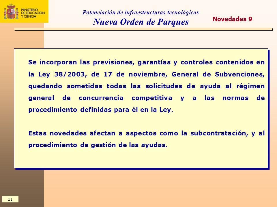 21 Se incorporan las previsiones, garantías y controles contenidos en la Ley 38/2003, de 17 de noviembre, General de Subvenciones, quedando sometidas