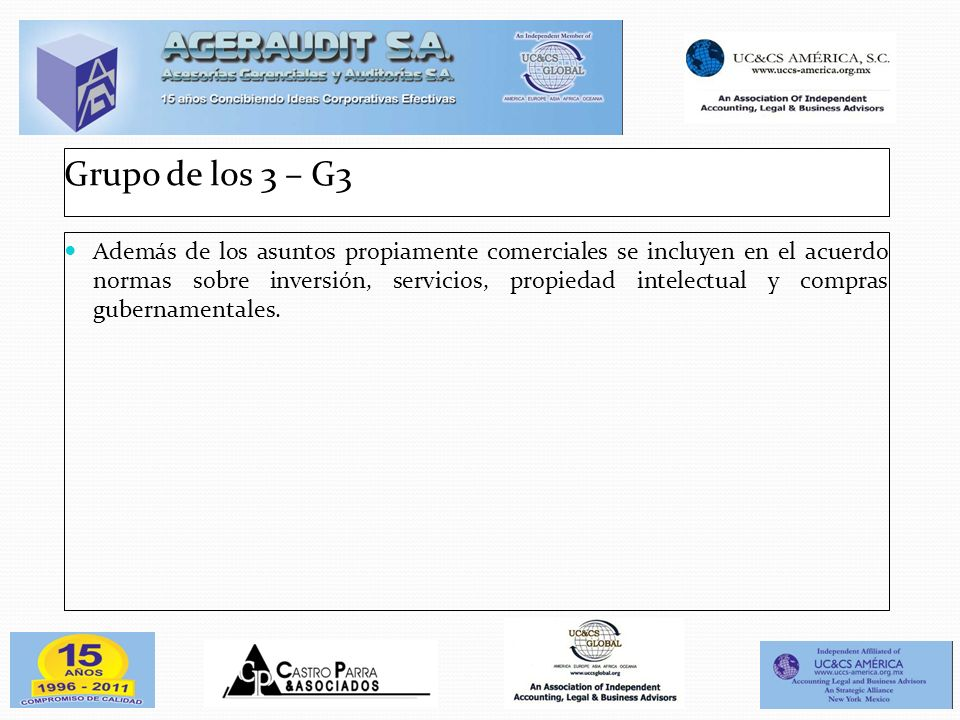 Grupo de los 3 – G3 Además de los asuntos propiamente comerciales se incluyen en el acuerdo normas sobre inversión, servicios, propiedad intelectual y