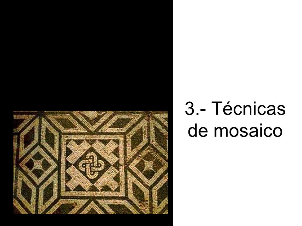Técnicas de mosaico más usuales Collage Mosaico –Piedra –Vidrio –Madera y otros (taracea) –Enguijarrado –Etc.
